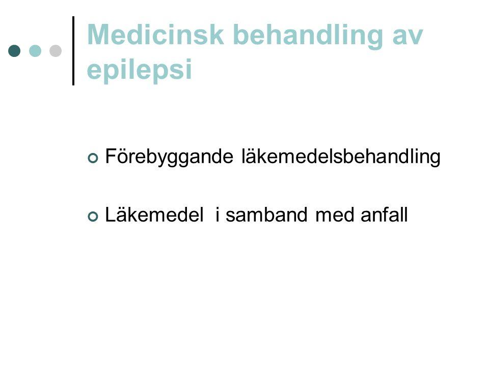 Medicinsk behandling av epilepsi Förebyggande läkemedelsbehandling Läkemedel i samband med anfall