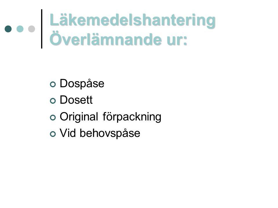 Läkemedelshantering Överlämnande ur: Dospåse Dosett Original förpackning Vid behovspåse