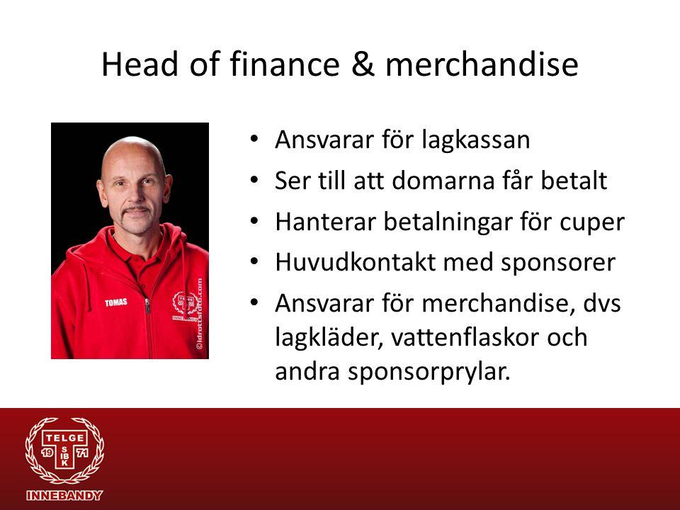 Head of finance & merchandise Ansvarar för lagkassan Ser till att domarna får betalt Hanterar betalningar för cuper Huvudkontakt med sponsorer Ansvarar för merchandise, dvs lagkläder, vattenflaskor och andra sponsorprylar.