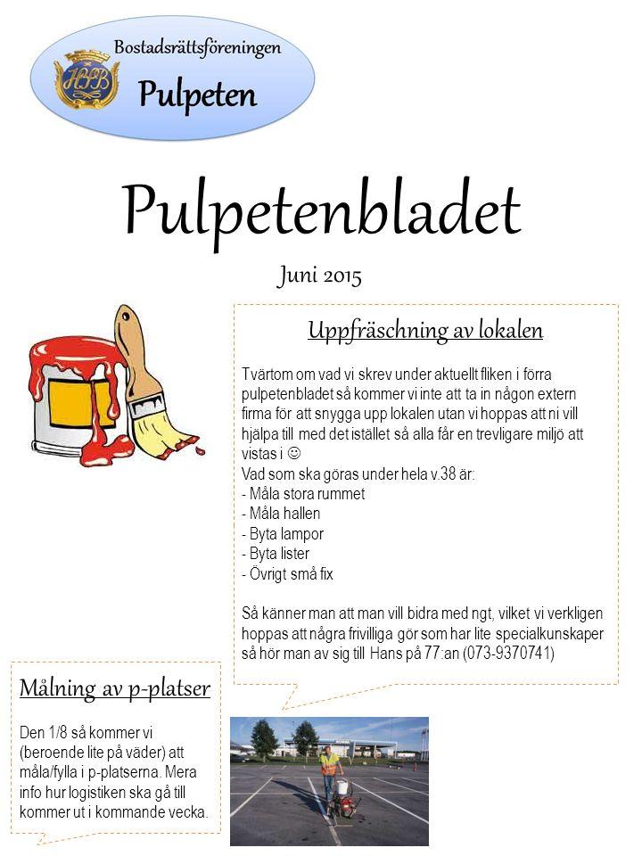 Pulpetenbladet Juni 2015 Uppfräschning av lokalen Tvärtom om vad vi skrev under aktuellt fliken i förra pulpetenbladet så kommer vi inte att ta in någ