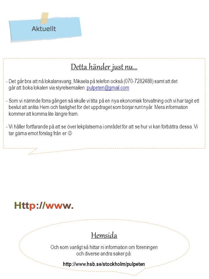 Hemsida Och som vanligt så hittar ni information om föreningen och diverse andra saker på: http://www.hsb.se/stockholm/pulpeten Detta händer just nu…