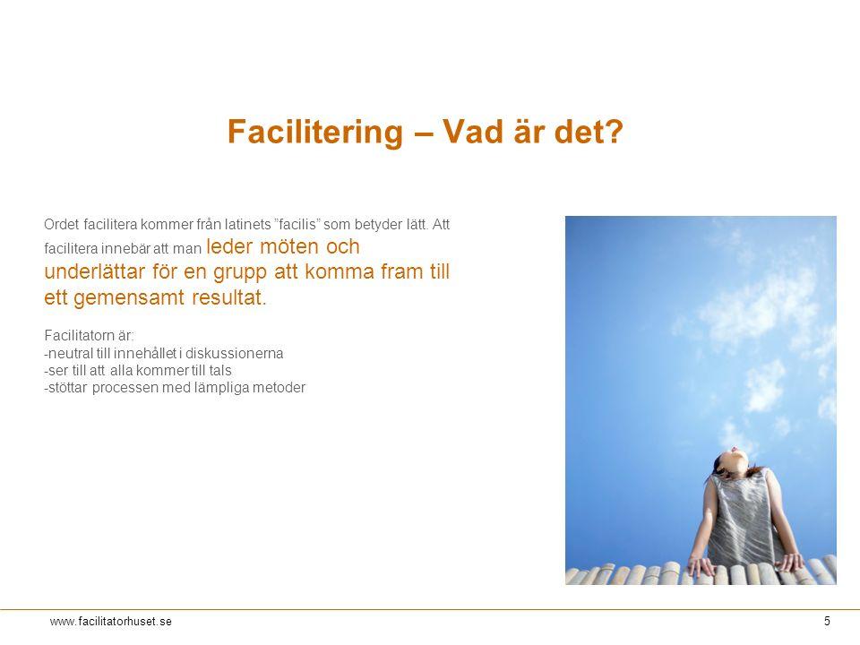 """Rev 1© Facilitatorhuset 2011 5 www.facilitatorhuset.se Facilitering – Vad är det? Ordet facilitera kommer från latinets """"facilis"""" som betyder lätt. At"""
