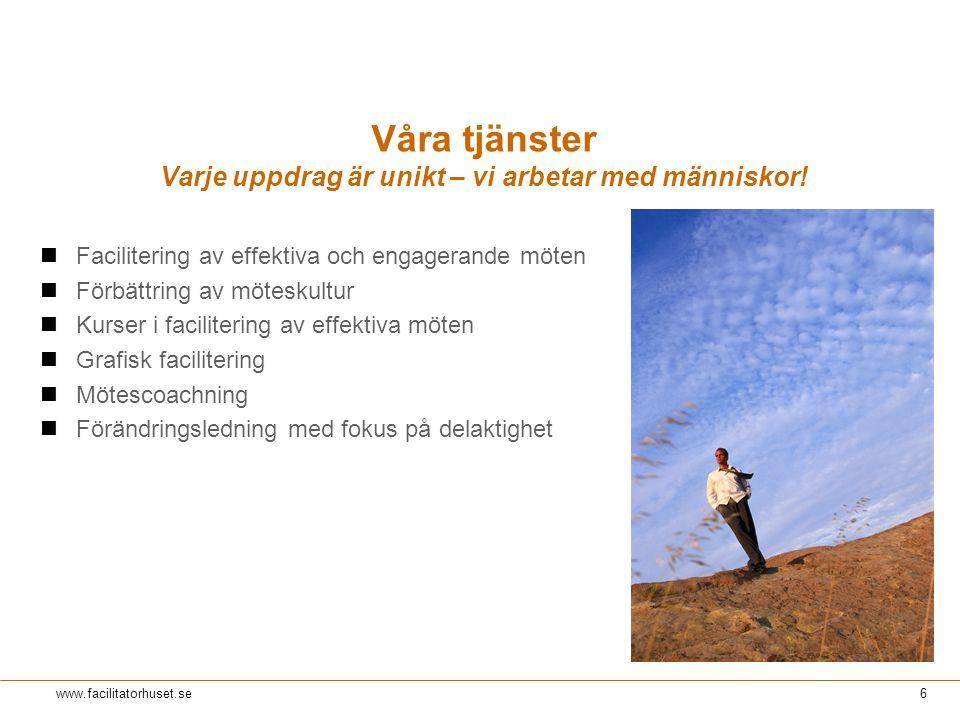 Rev 1© Facilitatorhuset 2011 6 www.facilitatorhuset.se Våra tjänster Varje uppdrag är unikt – vi arbetar med människor.