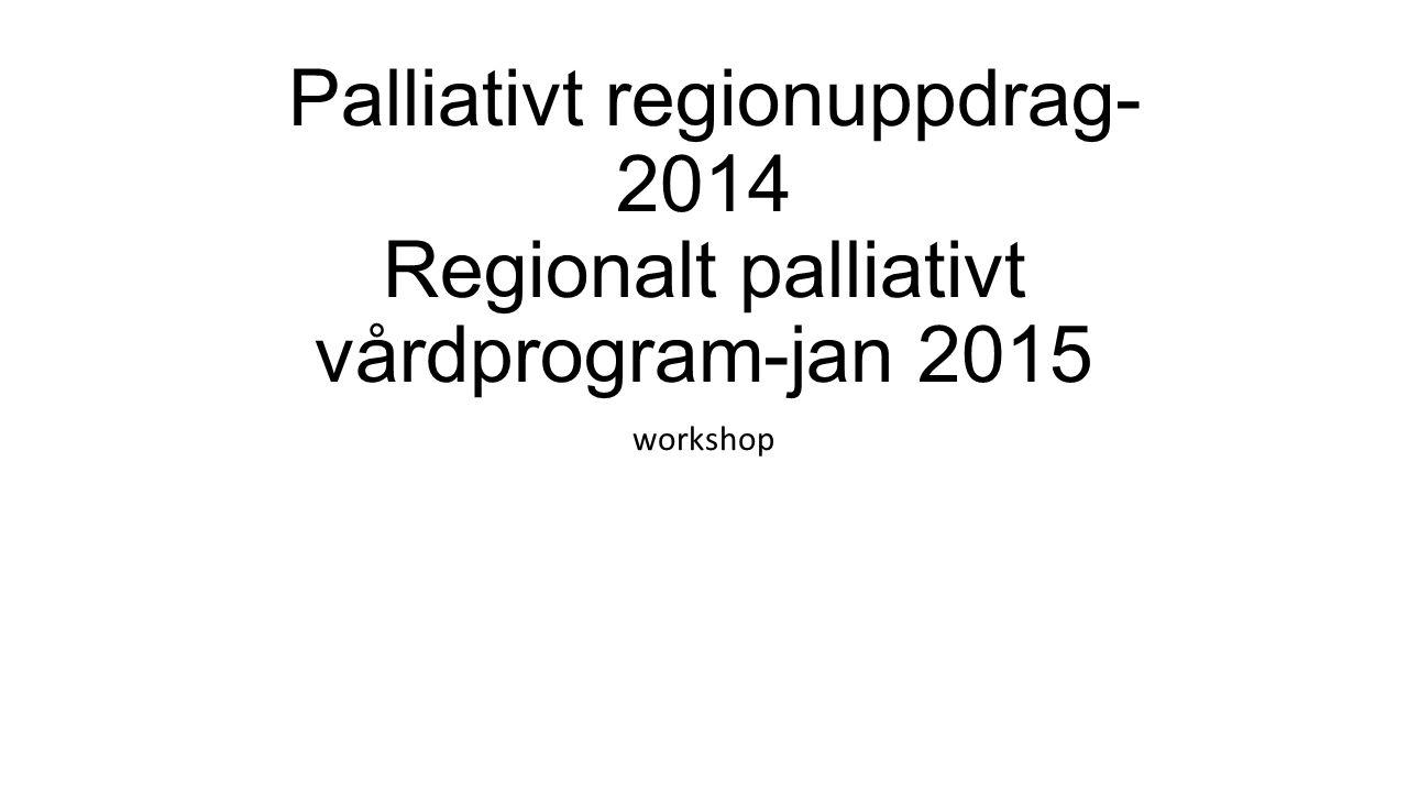 Palliativt regionuppdrag- 2014 Regionalt palliativt vårdprogram-jan 2015 workshop