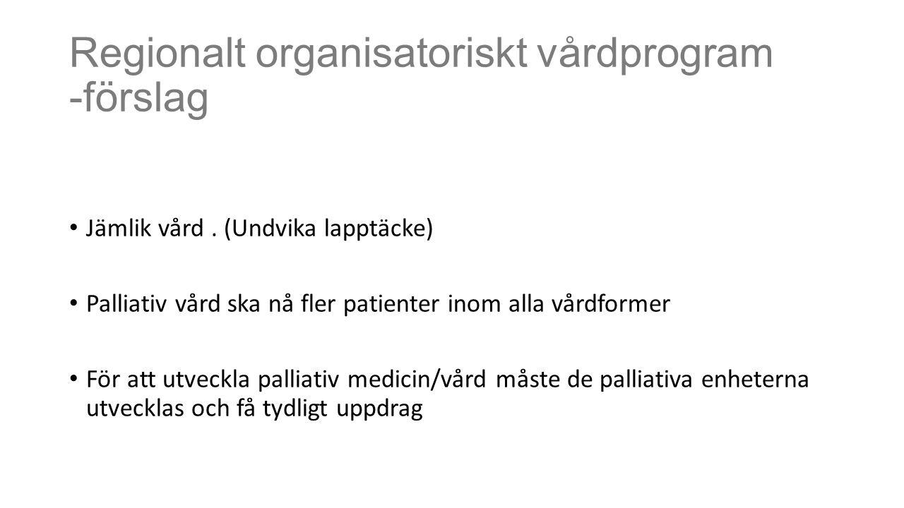 Regionalt organisatoriskt vårdprogram -förslag Jämlik vård. (Undvika lapptäcke) Palliativ vård ska nå fler patienter inom alla vårdformer För att utve
