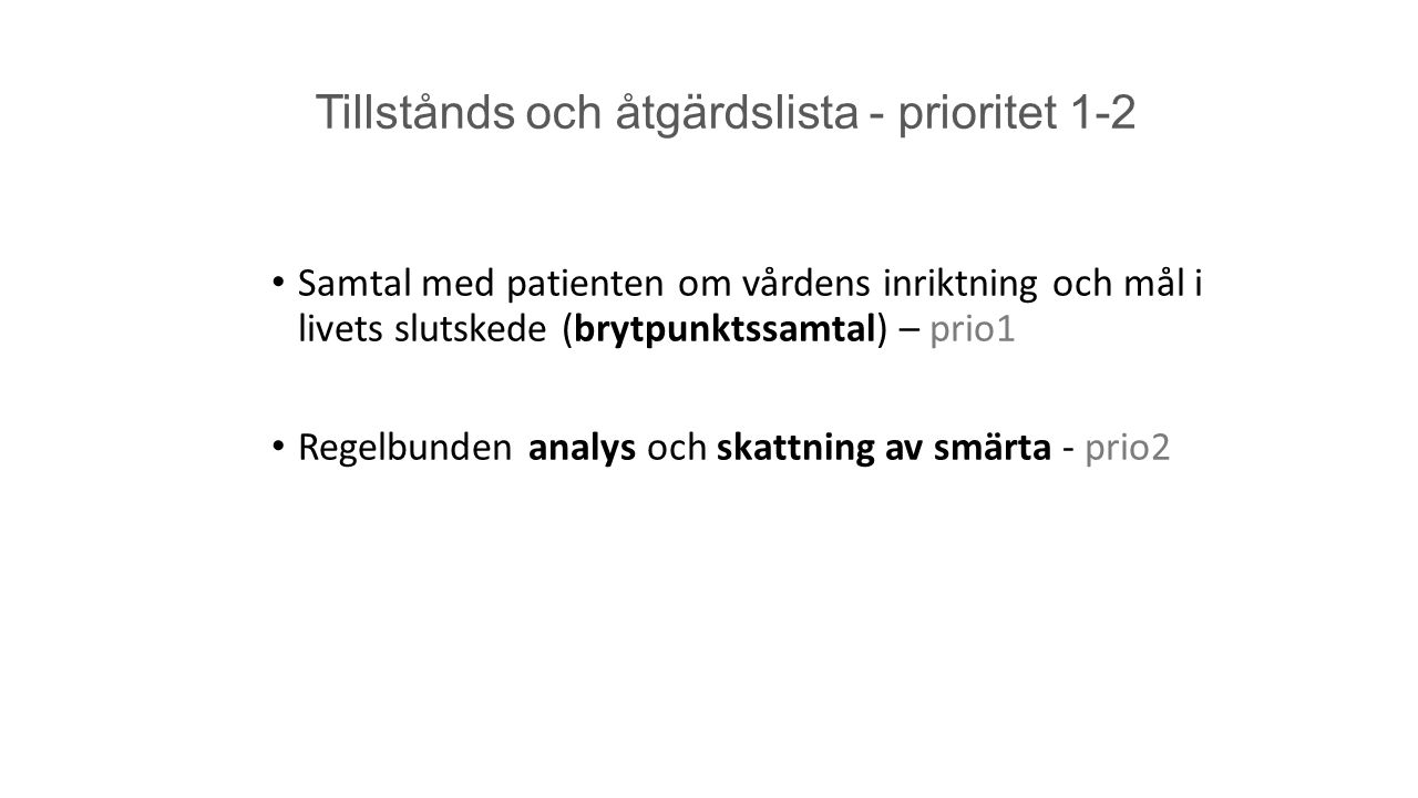 Tillstånds och åtgärdslista - prioritet 1-2 Samtal med patienten om vårdens inriktning och mål i livets slutskede (brytpunktssamtal) – prio1 Regelbund