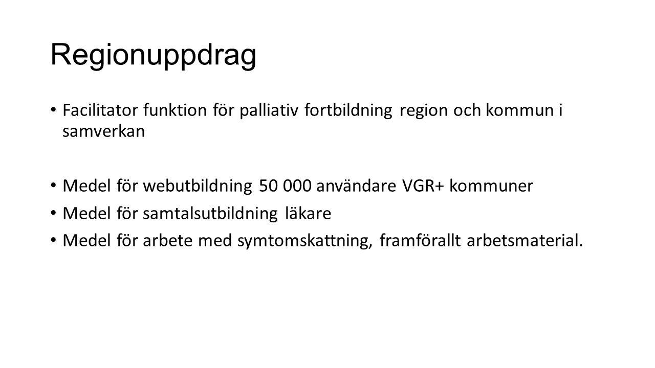 Regionuppdrag Facilitator funktion för palliativ fortbildning region och kommun i samverkan Medel för webutbildning 50 000 användare VGR+ kommuner Med