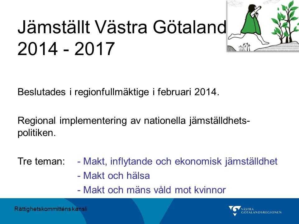 Jämställt Västra Götaland 2014 - 2017 Beslutades i regionfullmäktige i februari 2014. Regional implementering av nationella jämställdhets- politiken.