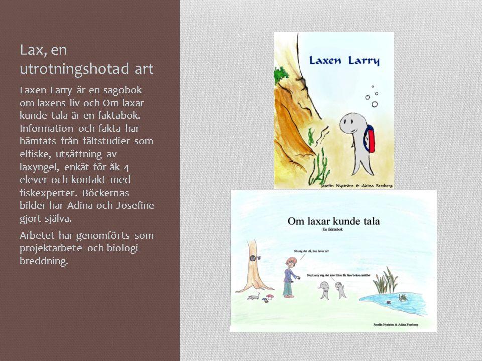 Lax, en utrotningshotad art Laxen Larry är en sagobok om laxens liv och Om laxar kunde tala är en faktabok.