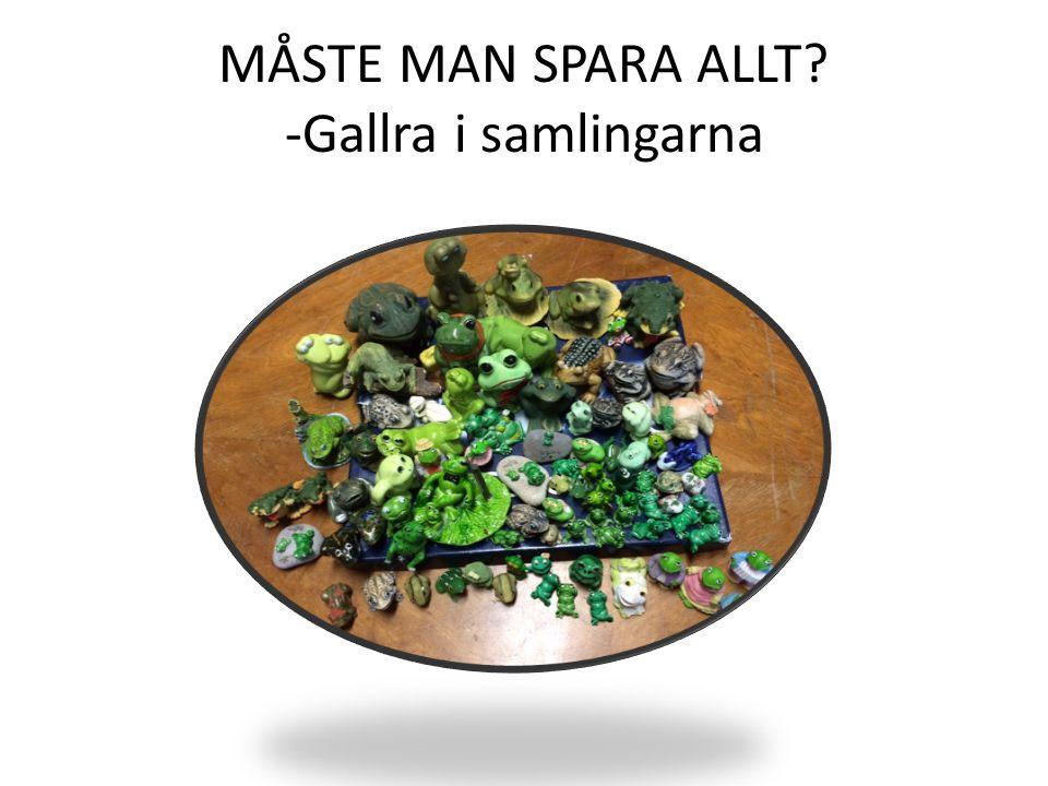 MÅSTE MAN SPARA ALLT -Gallra i samlingarna