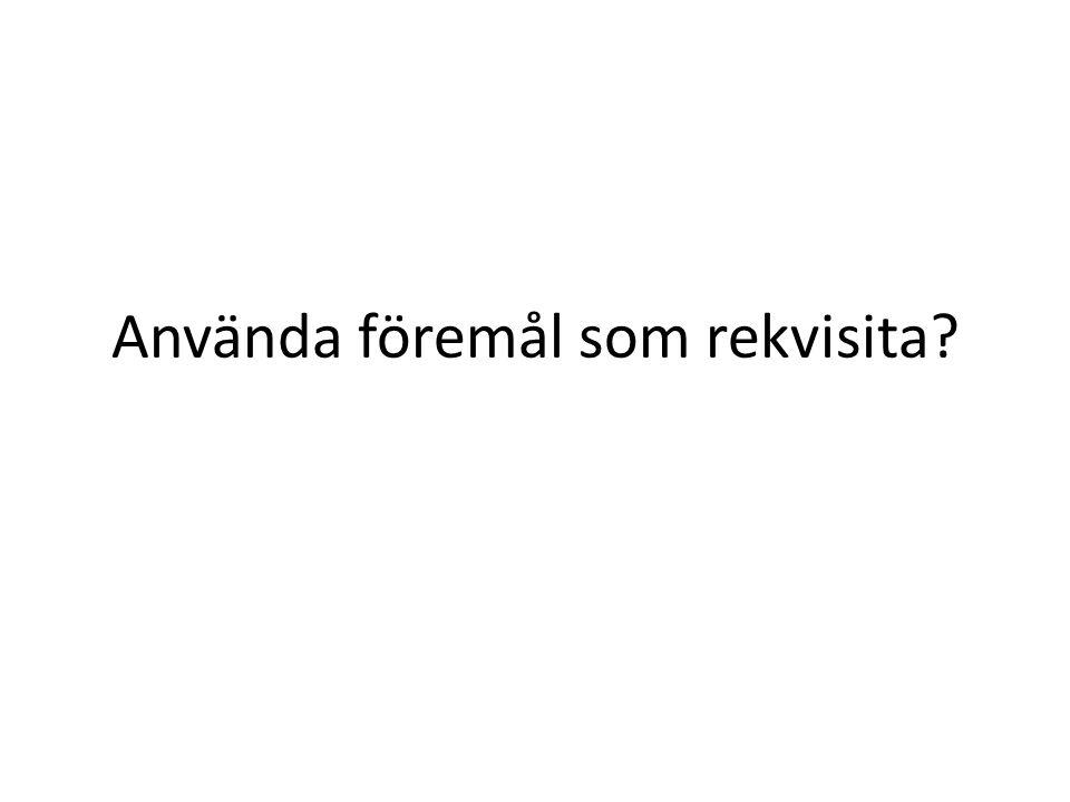 Rekvisita Rekvisita är föremål som kan användas friare än museiföremål t.ex.