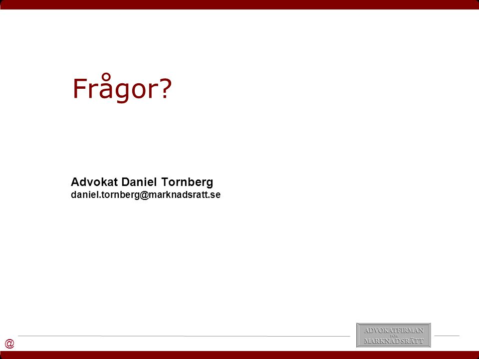 @ Frågor Advokat Daniel Tornberg daniel.tornberg@marknadsratt.se