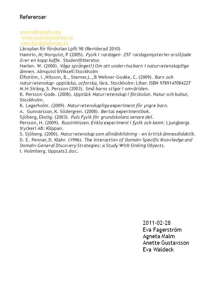 Referenser www.wikipedia.org www.resandemannen.se www.forskoleforum.se Läroplan för förskolan Lpfö 98 (Reviderad 2010) Hamrin, M; Norquist, P (2005).