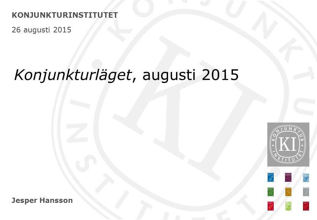 Jesper Hansson KONJUNKTURINSTITUTET 26 augusti 2015 Konjunkturläget, augusti 2015