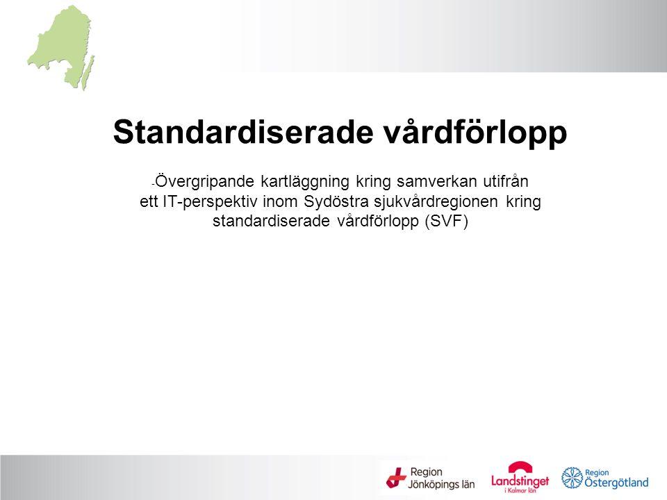 Standardiserade vårdförlopp - Övergripande kartläggning kring samverkan utifrån ett IT-perspektiv inom Sydöstra sjukvårdregionen kring standardiserade vårdförlopp (SVF)