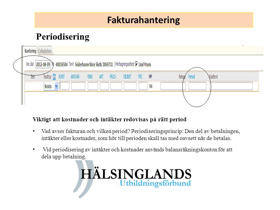 Fakturahantering Periodisering Viktigt att kostnader och intäkter redovisas på rätt period Vad avser fakturan och vilken period? Periodiseringsprincip