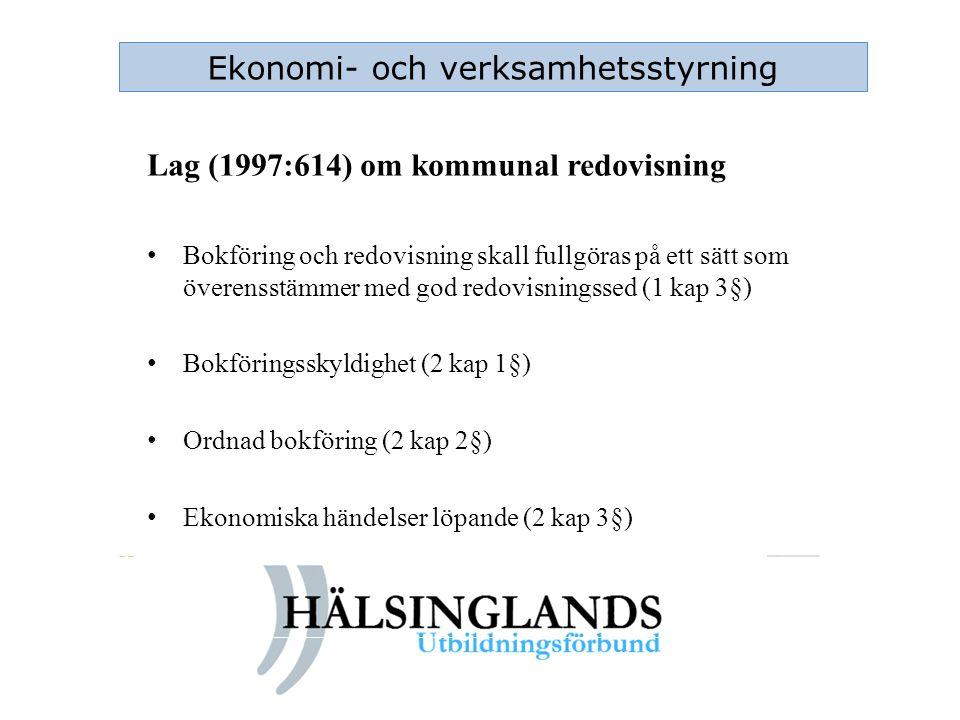 Ekonomi- och verksamhetsstyrning Lag (1997:614) om kommunal redovisning Bokföring och redovisning skall fullgöras på ett sätt som överensstämmer med g