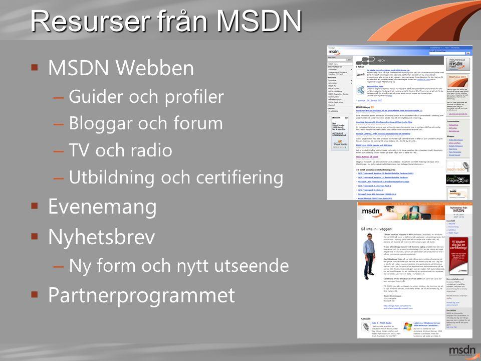 Resurser från MSDN  MSDN Webben – Guider och profiler – Bloggar och forum – TV och radio – Utbildning och certifiering  Evenemang  Nyhetsbrev – Ny