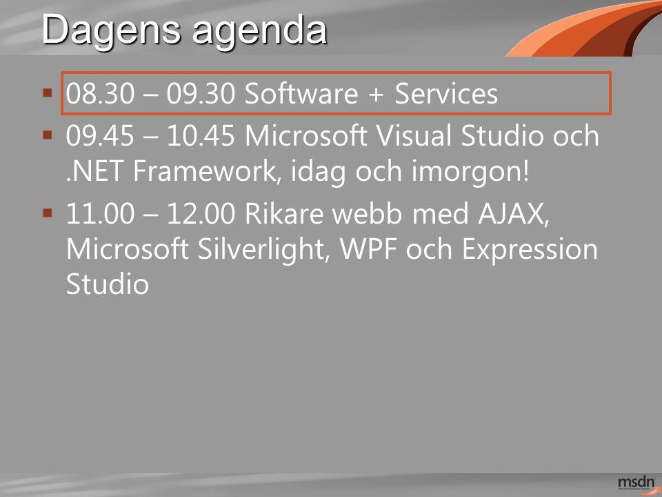 Dagens agenda  08.30 – 09.30 Software + Services  09.45 – 10.45 Microsoft Visual Studio och.NET Framework, idag och imorgon!  11.00 – 12.00 Rikare