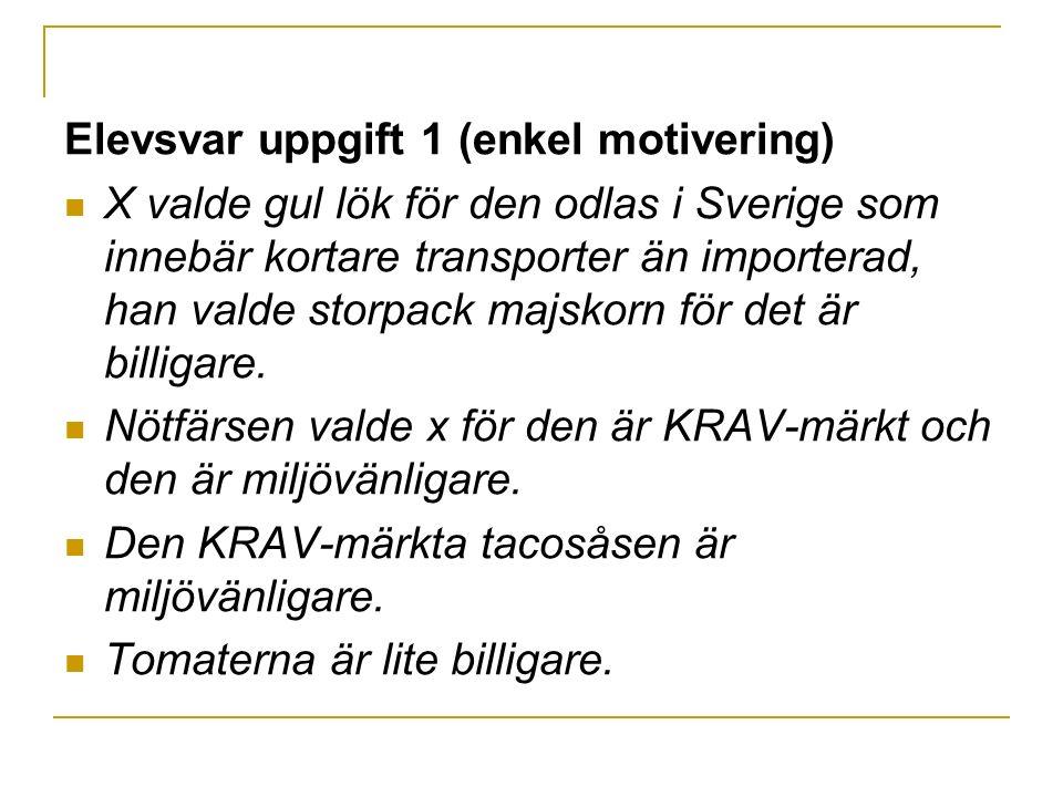 Elevsvar uppgift 1 (enkel motivering) X valde gul lök för den odlas i Sverige som innebär kortare transporter än importerad, han valde storpack majsko