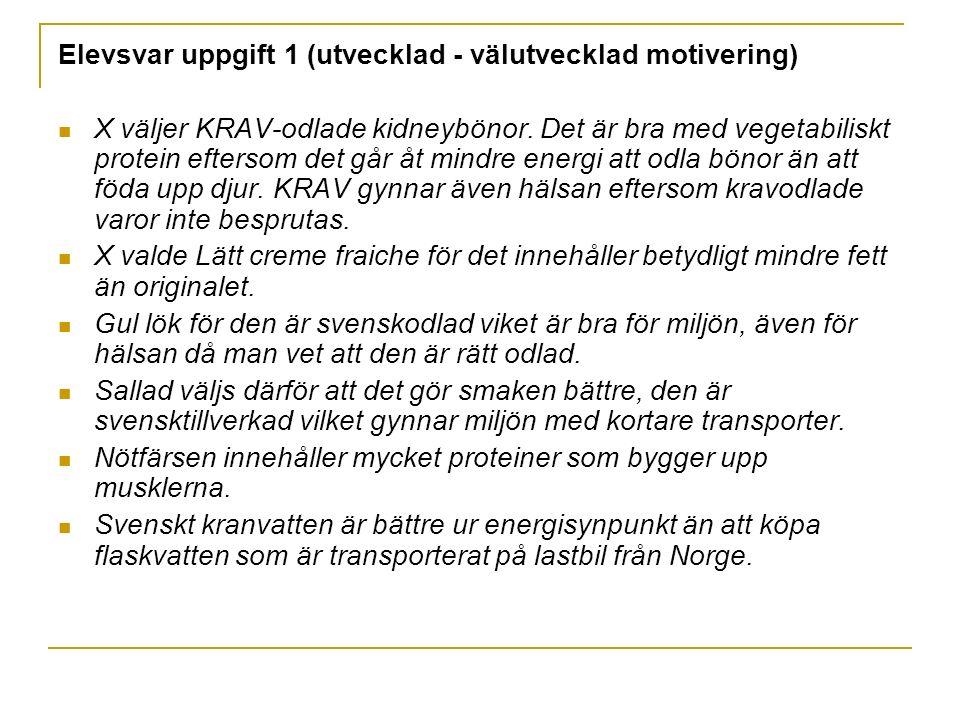 Elevsvar uppgift 1 (utvecklad - välutvecklad motivering) X väljer KRAV-odlade kidneybönor. Det är bra med vegetabiliskt protein eftersom det går åt mi