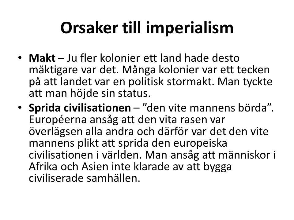 Orsaker till imperialism Makt – Ju fler kolonier ett land hade desto mäktigare var det.
