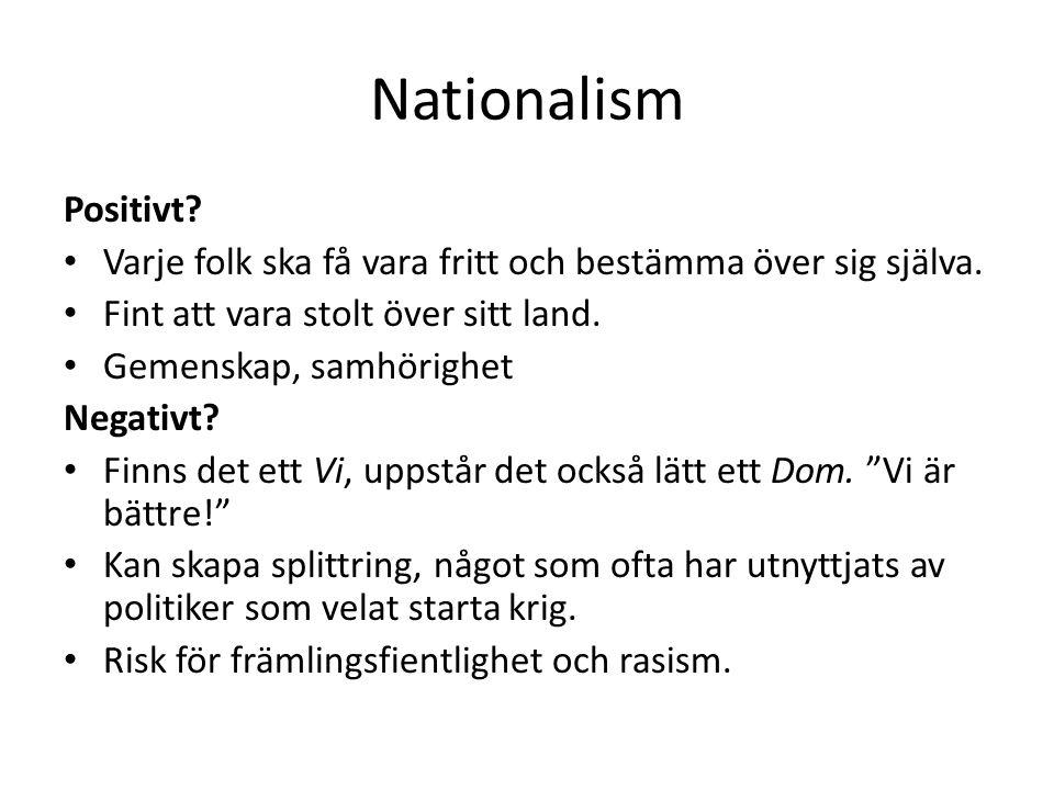 Nationalism Positivt.Varje folk ska få vara fritt och bestämma över sig själva.