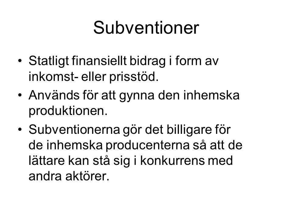 Subventioner Statligt finansiellt bidrag i form av inkomst- eller prisstöd. Används för att gynna den inhemska produktionen. Subventionerna gör det bi