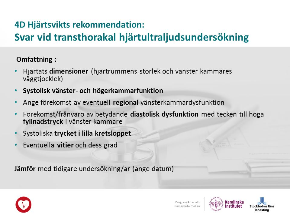 Program 4D är ett samarbete mellan 4D Hjärtsvikts rekommendation: Svar vid transthorakal hjärtultraljudsundersökning Omfattning : Hjärtats dimensioner