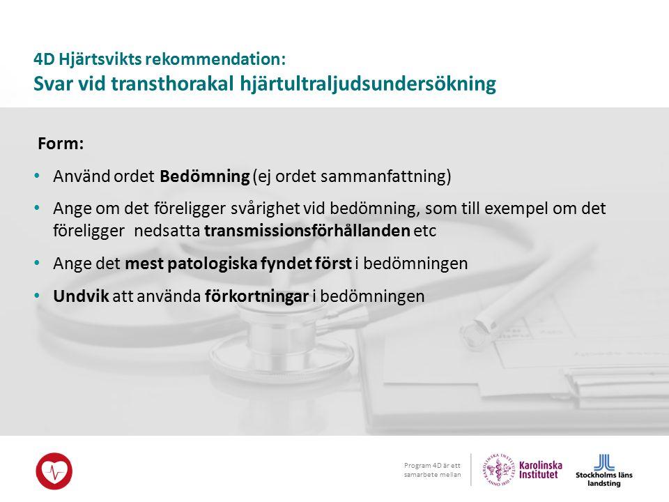 Program 4D är ett samarbete mellan 4D Hjärtsvikts rekommendation: Svar vid transthorakal hjärtultraljudsundersökning Form: Använd ordet Bedömning (ej