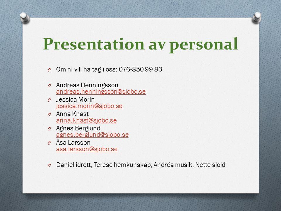 Presentation av personal O Om ni vill ha tag i oss: 076-850 99 83 O Andreas Henningsson andreas.henningsson@sjobo.se andreas.henningsson@sjobo.se O Je