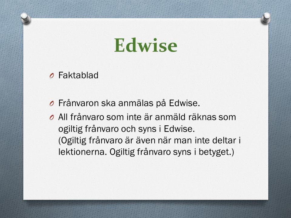 Edwise O Faktablad O Frånvaron ska anmälas på Edwise. O All frånvaro som inte är anmäld räknas som ogiltig frånvaro och syns i Edwise. (Ogiltig frånva