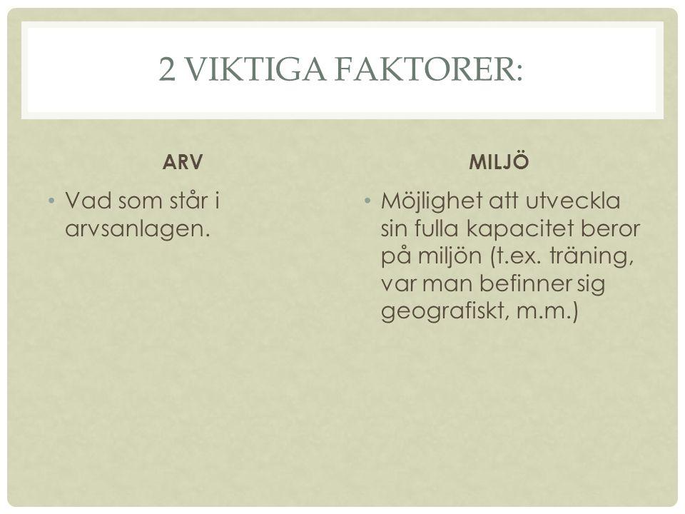 2 VIKTIGA FAKTORER: ARV Vad som står i arvsanlagen.