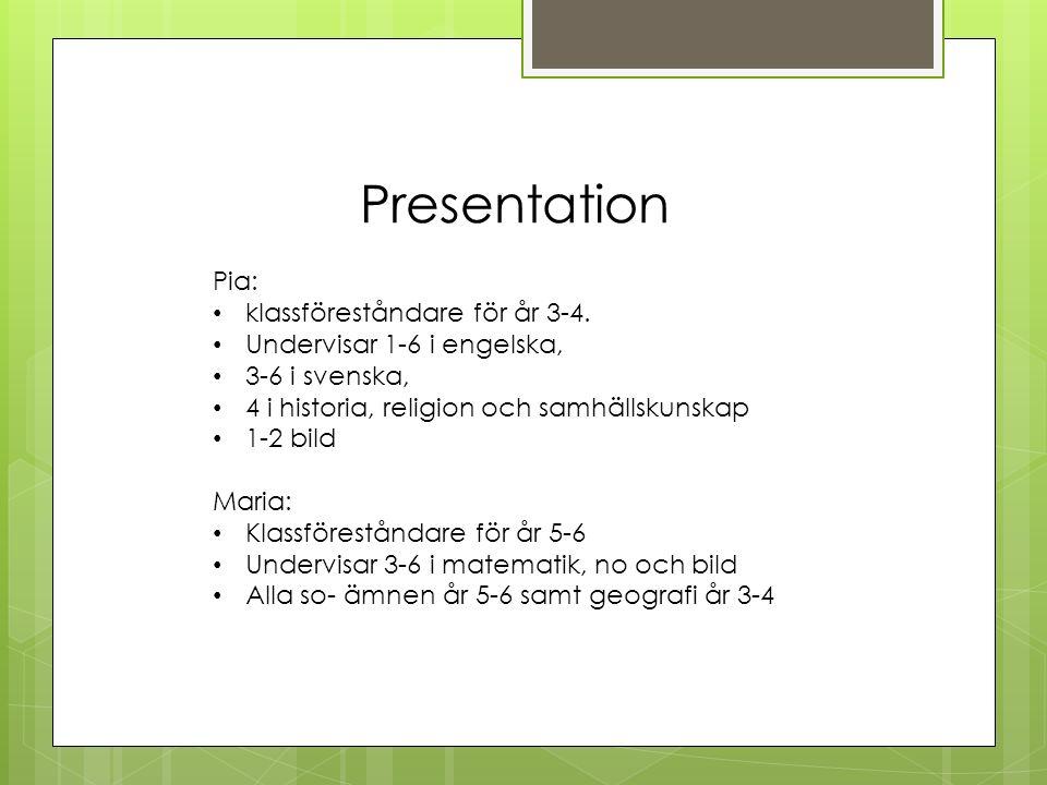 Presentation Pia: klassföreståndare för år 3-4. Undervisar 1-6 i engelska, 3-6 i svenska, 4 i historia, religion och samhällskunskap 1-2 bild Maria: K