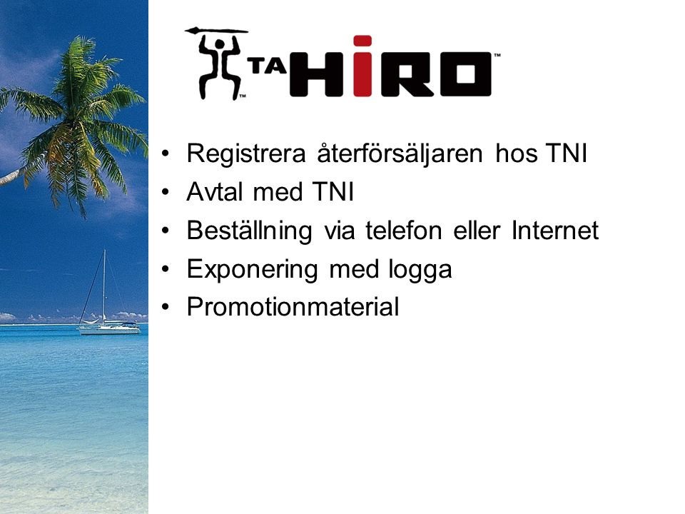 Registrera återförsäljaren hos TNI Avtal med TNI Beställning via telefon eller Internet Exponering med logga Promotionmaterial