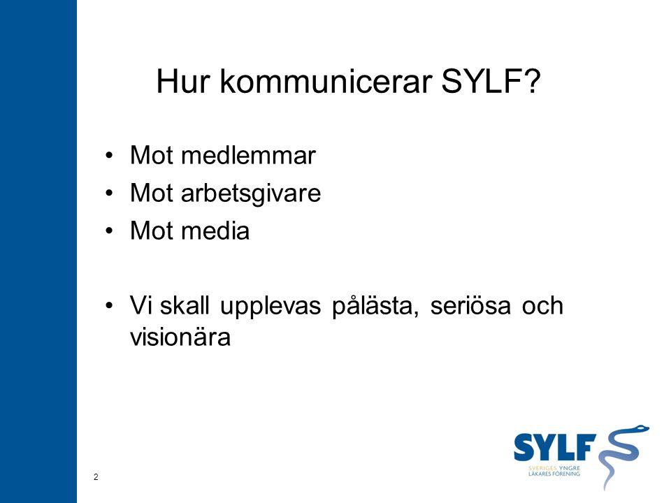 Hur kommunicerar SYLF? Mot medlemmar Mot arbetsgivare Mot media Vi skall upplevas pålästa, seriösa och visionära 2