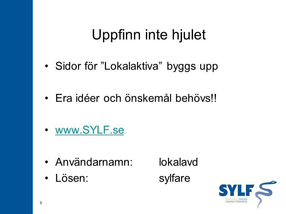 """Uppfinn inte hjulet Sidor för """"Lokalaktiva"""" byggs upp Era idéer och önskemål behövs!! www.SYLF.se Användarnamn:lokalavd Lösen:sylfare 8"""