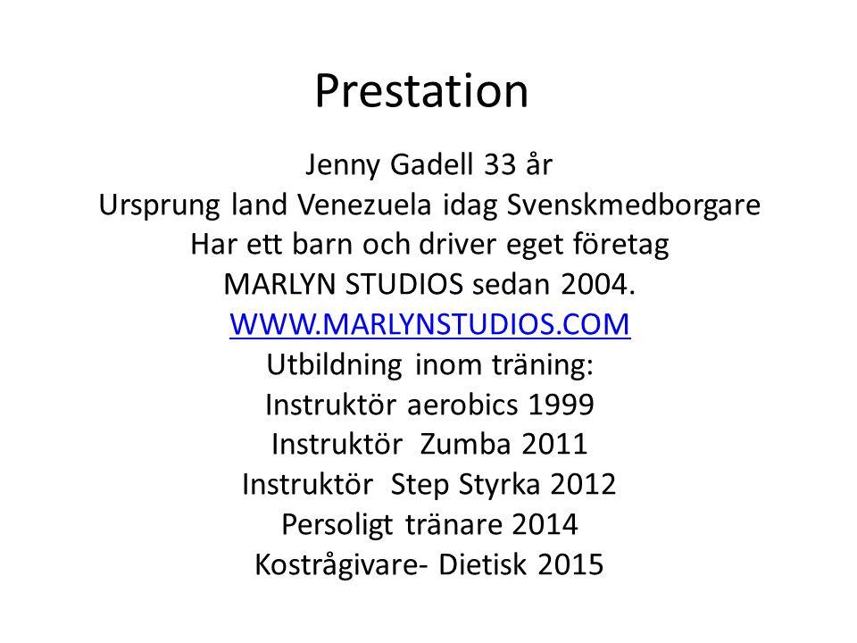 Prestation Jenny Gadell 33 år Ursprung land Venezuela idag Svenskmedborgare Har ett barn och driver eget företag MARLYN STUDIOS sedan 2004. WWW.MARLYN