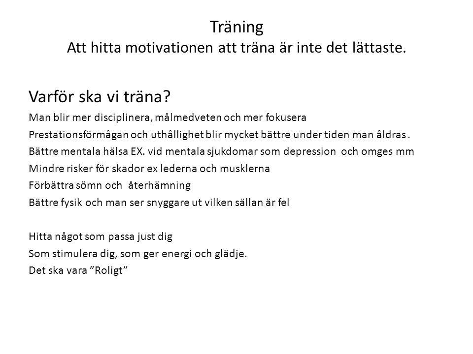 Träning Att hitta motivationen att träna är inte det lättaste.