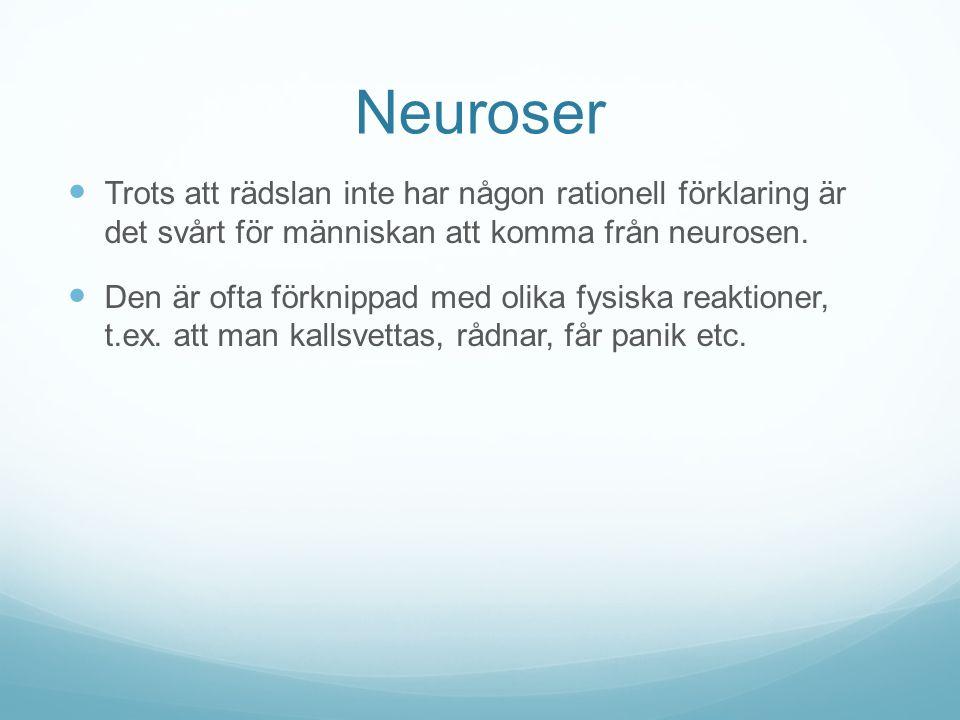 Neuroser Trots att rädslan inte har någon rationell förklaring är det svårt för människan att komma från neurosen. Den är ofta förknippad med olika fy