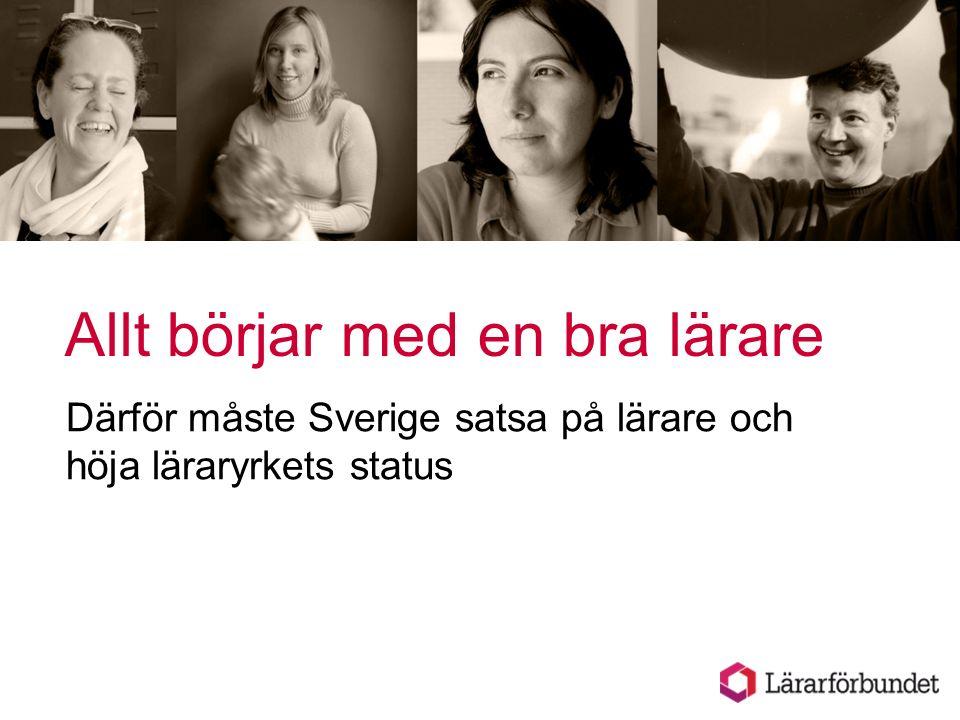 Allt börjar med en bra lärare Därför måste Sverige satsa på lärare och höja läraryrkets status