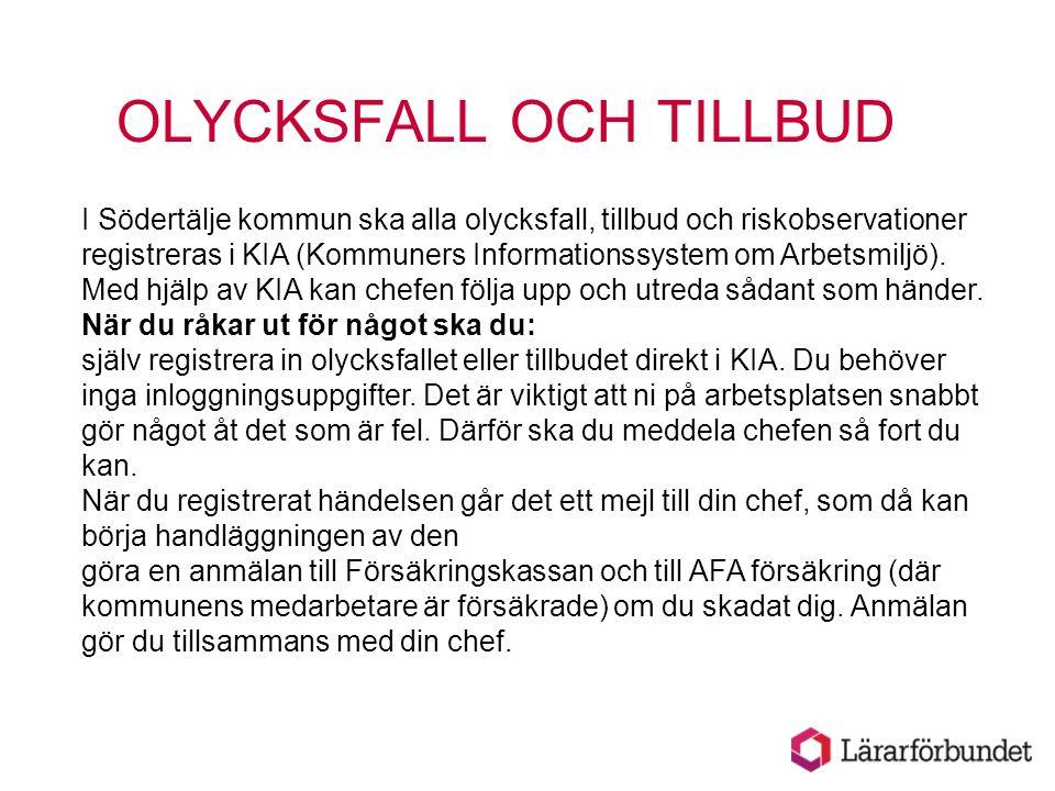 OLYCKSFALL OCH TILLBUD I Södertälje kommun ska alla olycksfall, tillbud och riskobservationer registreras i KIA (Kommuners Informationssystem om Arbet