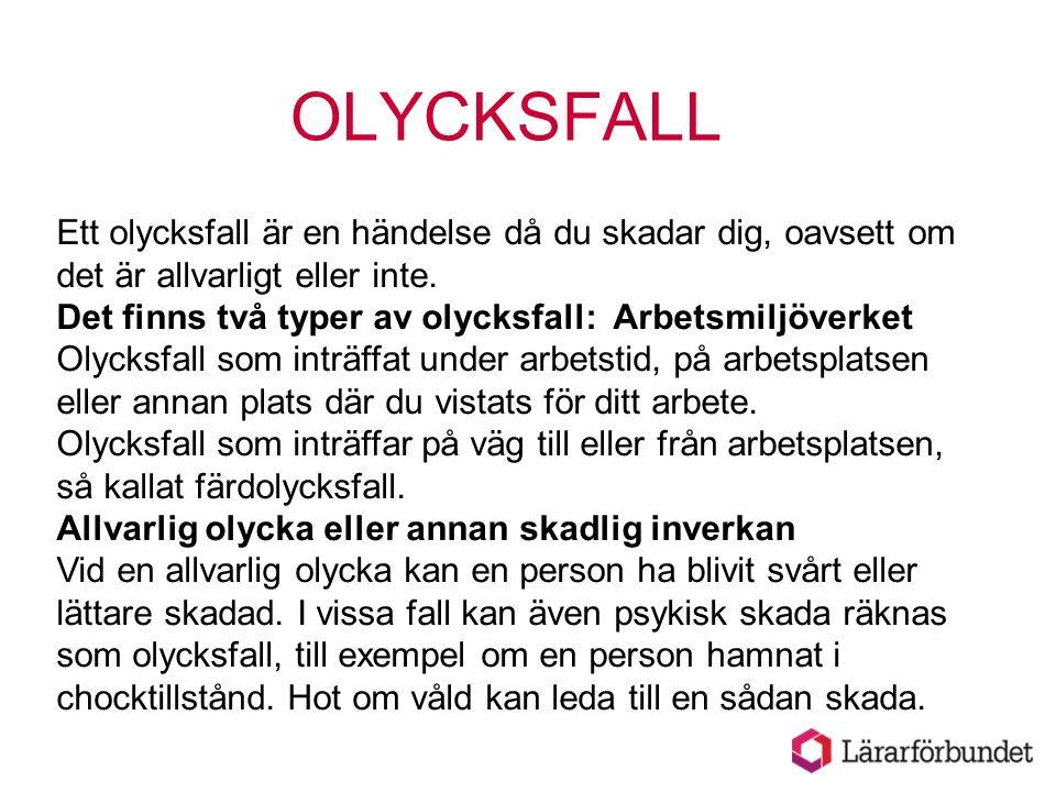 OLYCKSFALL Ett olycksfall är en händelse då du skadar dig, oavsett om det är allvarligt eller inte. Det finns två typer av olycksfall: Arbetsmiljöverk