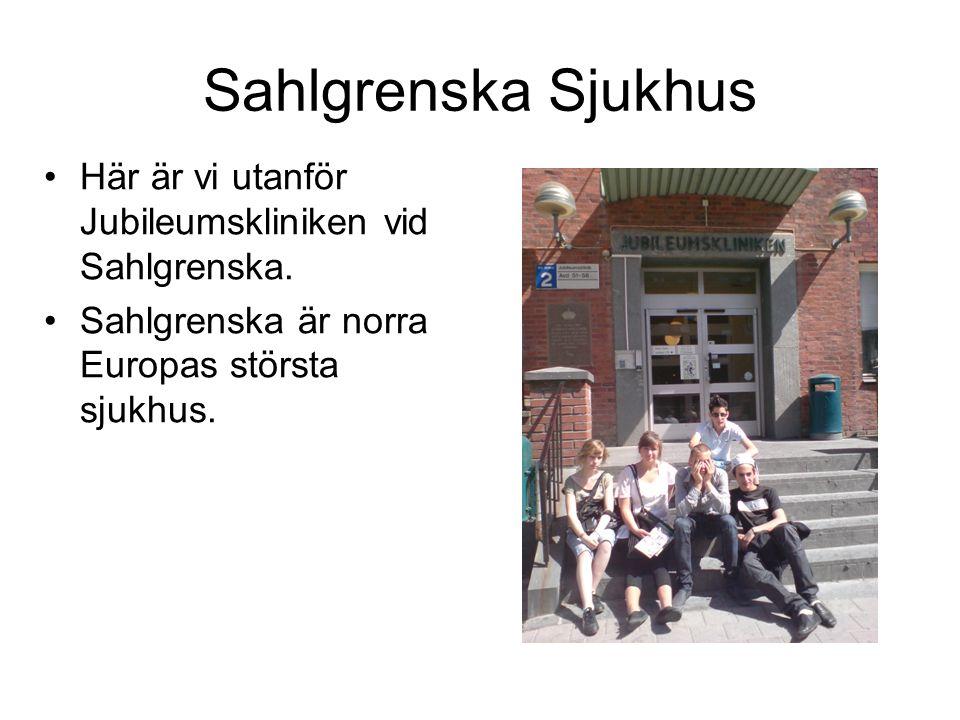 Sahlgrenska Sjukhus Här är vi utanför Jubileumskliniken vid Sahlgrenska.