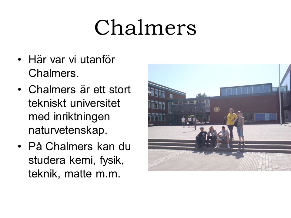 Chalmers Här var vi utanför Chalmers.