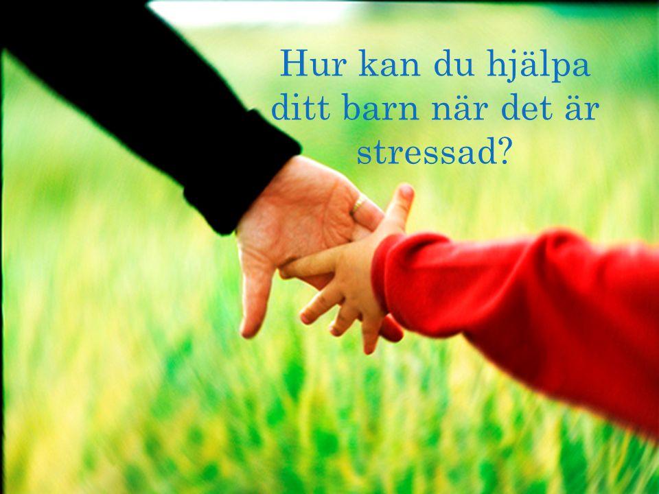 Hur kan du hjälpa ditt barn när det är stressad?