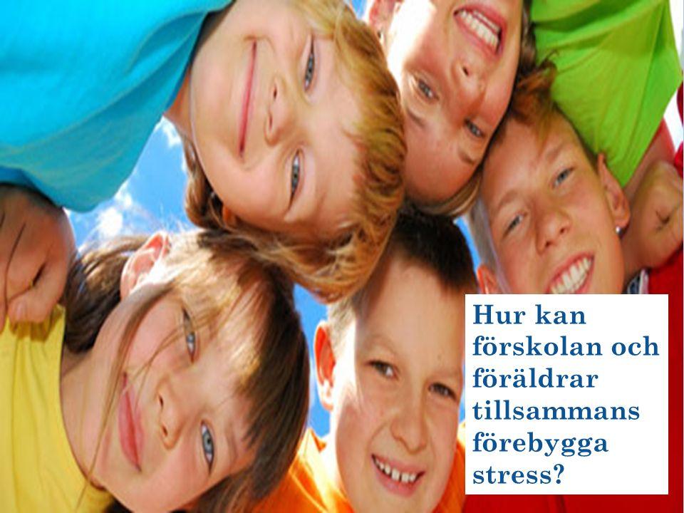 Hur kan förskolan och föräldrar tillsammans förebygga stress?