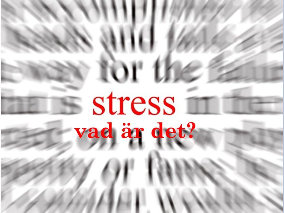 S TRESS Stress är de fysiologiska och hormonella reaktionerna i kroppens som utlöses av fysiska och mentala påfrestningar (stressorer).