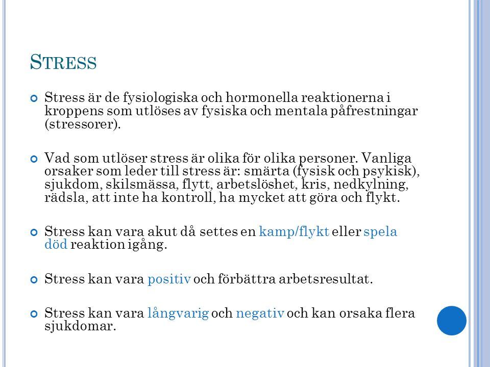 S TRESS Stress är de fysiologiska och hormonella reaktionerna i kroppens som utlöses av fysiska och mentala påfrestningar (stressorer). Vad som utlöse