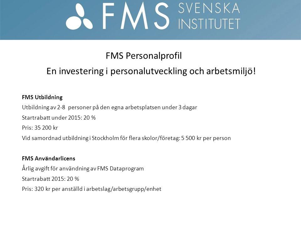 FMS Personalprofil En investering i personalutveckling och arbetsmiljö! FMS Utbildning Utbildning av 2-8 personer på den egna arbetsplatsen under 3 da